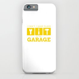 I can't. I have plans in the garage iPhone Case