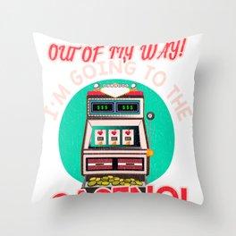 Gambling Fun Out Of My Way I'm Going to the Casino! Throw Pillow