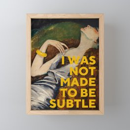 I Was Not Made to Be Subtle, Feminist Framed Mini Art Print
