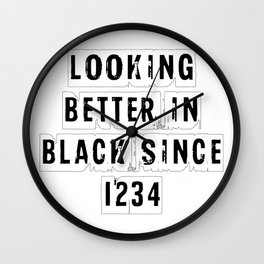 Looking Better In Black Since 1234 [White] Wall Clock