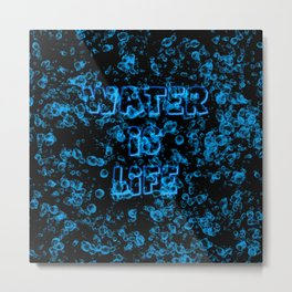 Water is life Metal Print