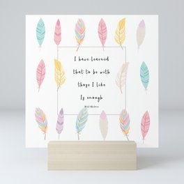 To Be With Those I Like Mini Art Print