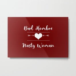 Bad Hombre Nasty Woman Love Metal Print
