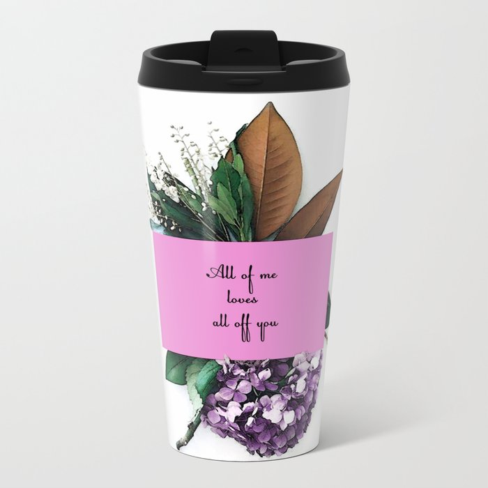 All of me loves all of you Metal Travel Mug