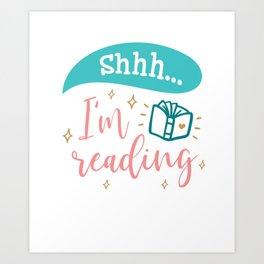 Shh I'm Reading Book Lover Art Print