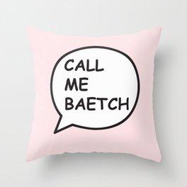 CALL ME BAETCH Throw Pillow