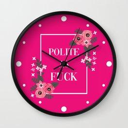 Polite As Fuck, Pretty Funny Quote Wall Clock