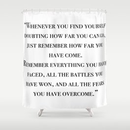 Remember how far you've come - quote Shower Curtain