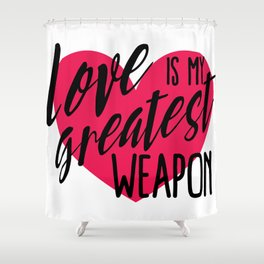 Love is My Greatest Weapon Shower Curtain
