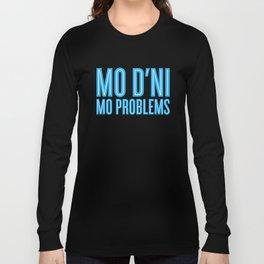 Mo D'ni Mo Problems Long Sleeve T-shirt