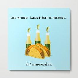 Tacos & Beer, Happy Life, Viva Mexico, Happiness, El Compadre, Vodka, Tequila Metal Print