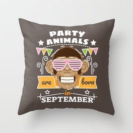 Party Animals are Born in September Throw Pillow