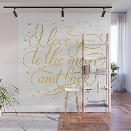 I love you to the moon and back. Calligraphy hand lettering. Handwritten with gold ink Wall Mural