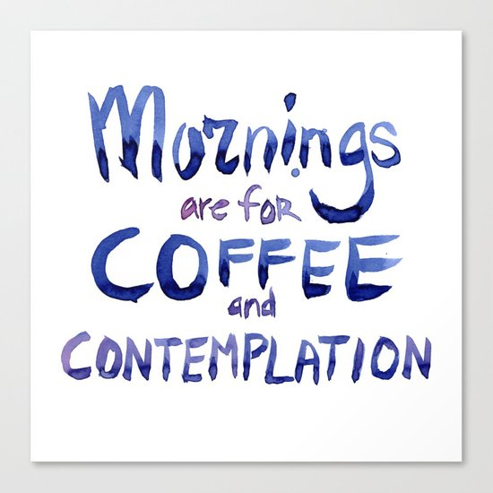 Mornings are for Coffee and Contemplation Stranger Things Quote Canvas Print