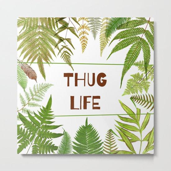 Thug Life - Botanical - Fern  Metal Print