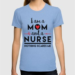 I am a Mom and a Nurse, Nothing Scares Me, Mother, Mother's Day T-shirt