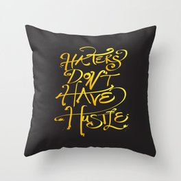 haters don't have hustle Throw Pillow