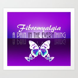 Fibromyalgia - A Pain in the Everything Art Print