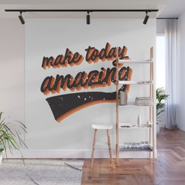 make today amazing Wall Mural