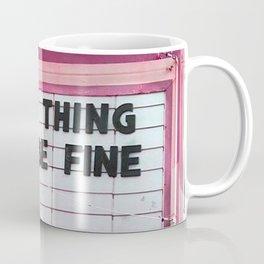Every Thing Will Be Fine Coffee Mug