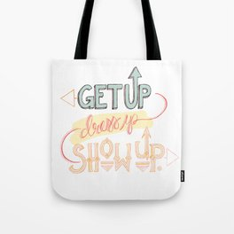 Get up. Dress Up. Show Up. Motivational Quote, Hand Lettered Tote Bag