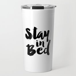 Stay In Bed print Typography Art bedroom poster Black and White printable Quote Travel Mug