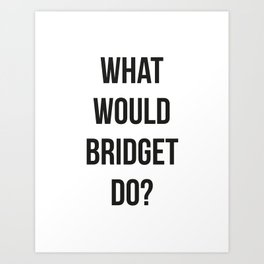 What Would Bridget Do? Art Print