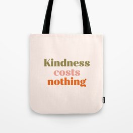 Kindness costs nothing Tote Bag