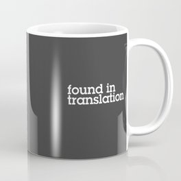Found in translation Coffee Mug