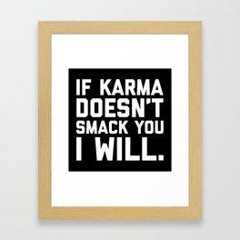 Karma Smack You Funny Quote Framed Art Print