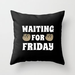 Waiting for Friday gift weekend Sloth Throw Pillow
