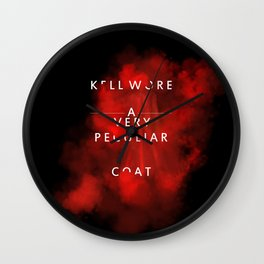 Kell wore a very peculiar coat  Wall Clock