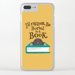 I'd Rather be Buried in a Book - Mole Clear iPhone Case