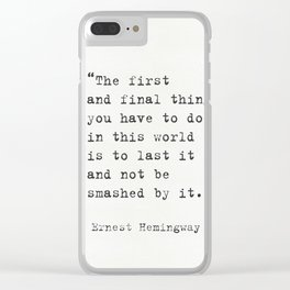 """""""The first and final thing you have to do in this world is to last it and not be smashed by it."""" Ern Clear iPhone Case"""