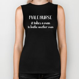 Nurse Male Nurse It Takes a Man to Bathe Another Man Murse Gift Biker Tank