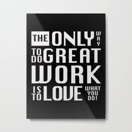The only way to do great work, black - by Brian Vegas Metal Print