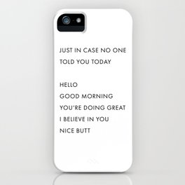 Just In Case No One Told You Today, Hello, Good Morning, You're Doing Great … Nice Butt iPhone Case