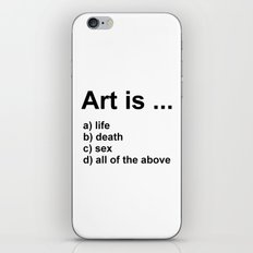 Art is ... a) life b) death c) sex d) all of the above iPhone & iPod Skin