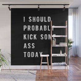 I Should Probably Kick Some Ass Today black-white typography poster bedroom wall home decor Wall Mural