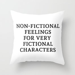 Non-Fictional Feels for Fictional Characters Throw Pillow
