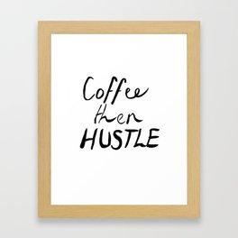Coffee Then Hustle Framed Art Print