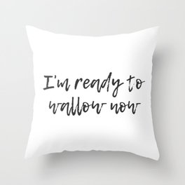 Ready to Wallow Throw Pillow