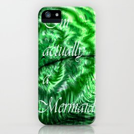 I´m Actually A Mermaid - Green iPhone Case