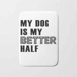 My Dog Is My Better Half Bath Mat