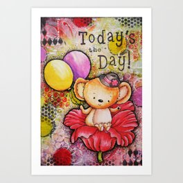 Todays the Day Art Print