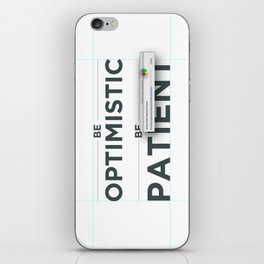 Be patient. Be Optimistic. A PSA for stressed creatives. iPhone Skin