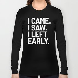 I Came I Saw I Left Early (Black) Long Sleeve T-shirt