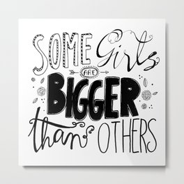 Some Girls are BIGGER than Others Metal Print