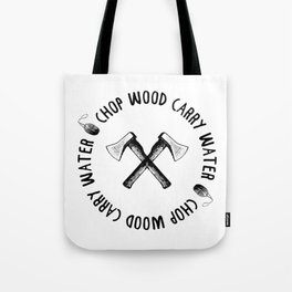 CHOP WOOD CARRY WATER Tote Bag