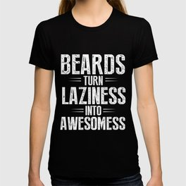 Beards Turn Laziness Into Awesomeness T Shirt and Hoodies T-shirt